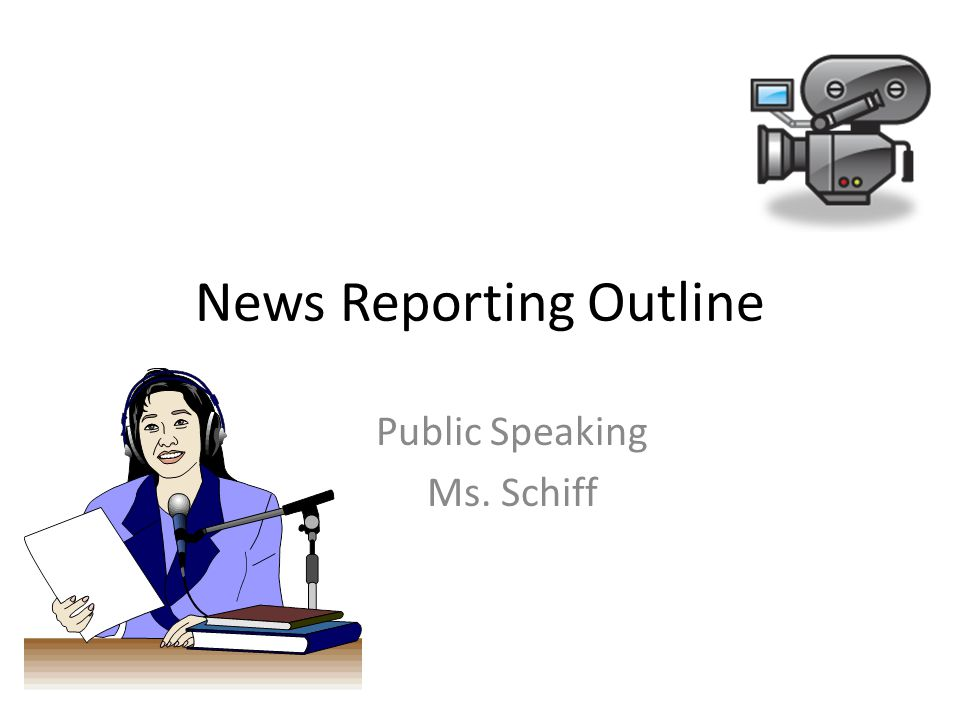 Outline Salutation Introduction Transition Reporting the News Closing