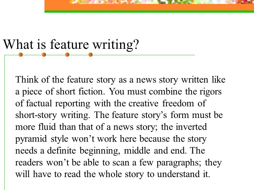 Some good feature leads include: Narrative Descriptive Striking statement Punch or astonisher