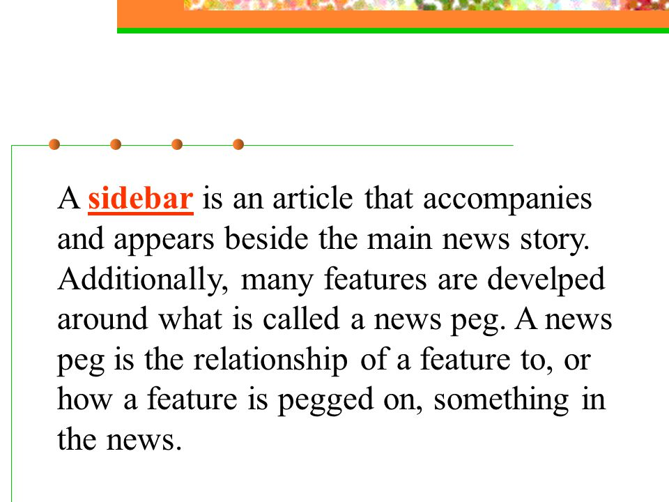 A sidebar is an article that accompanies and appears beside the main news story.