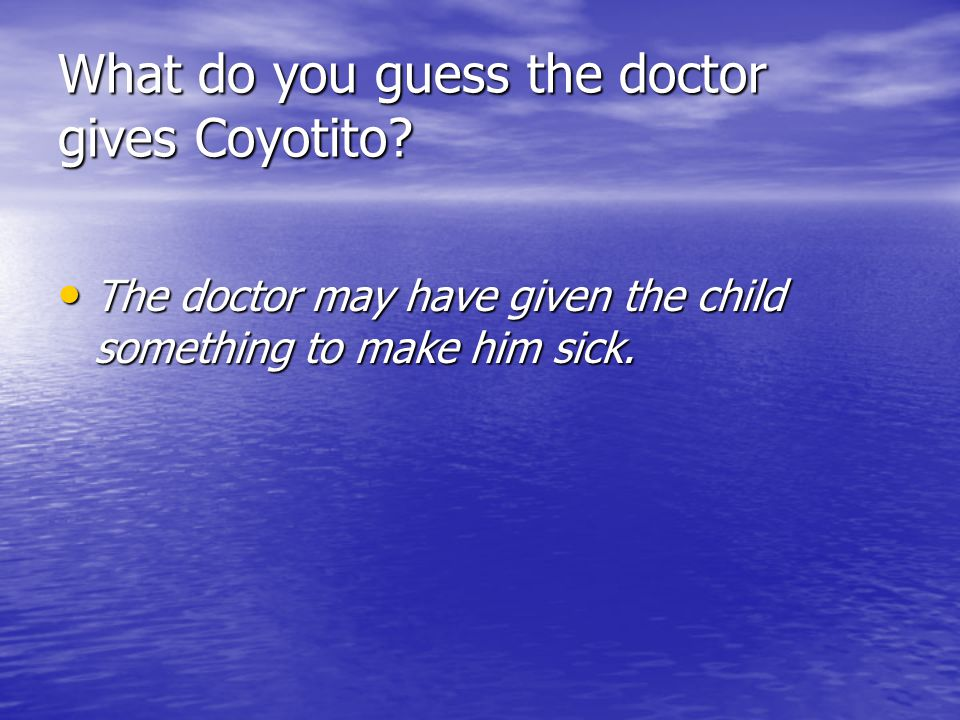 What do you guess the doctor gives Coyotito? The doctor may have given the child something to make him sick. The doctor may have given the child somet