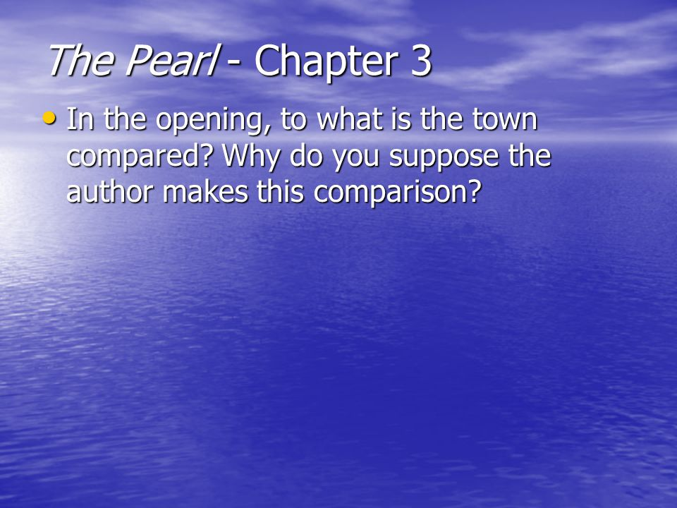 The Pearl - Chapter 3 In the opening, to what is the town compared? Why do you suppose the author makes this comparison? In the opening, to what is th