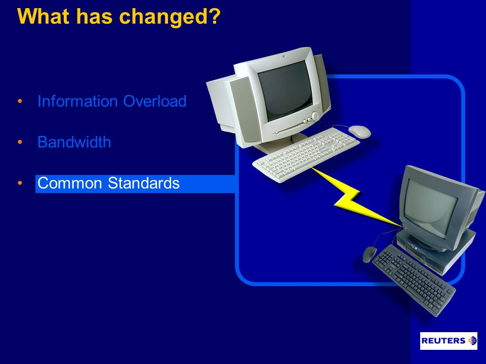 What has changed Information Overload Bandwidth Common Standards