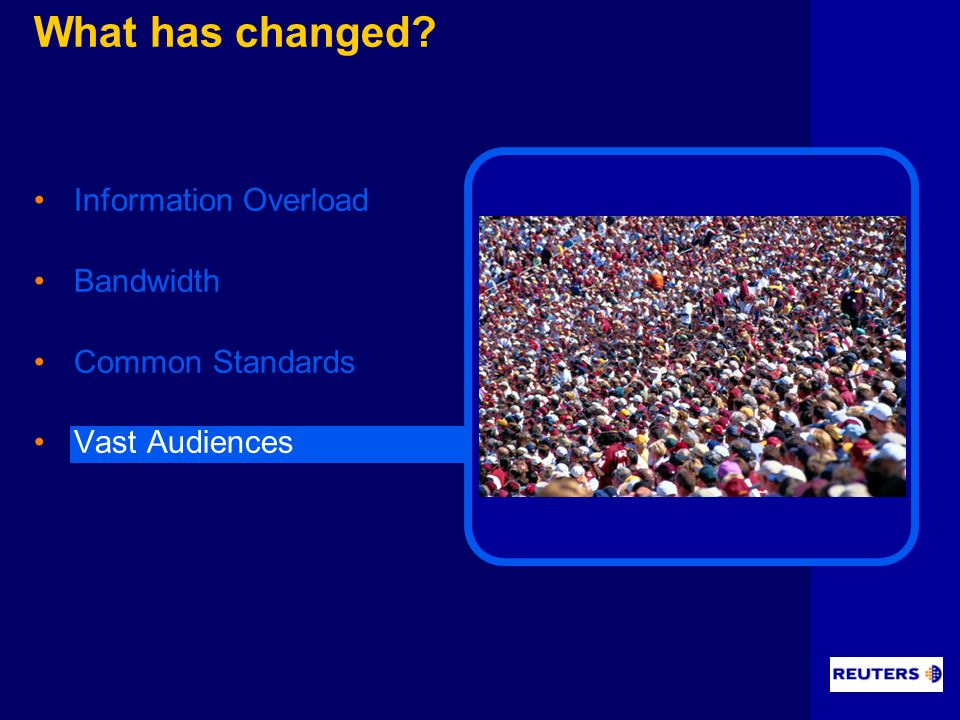 What has changed Information Overload Bandwidth Common Standards Vast Audiences