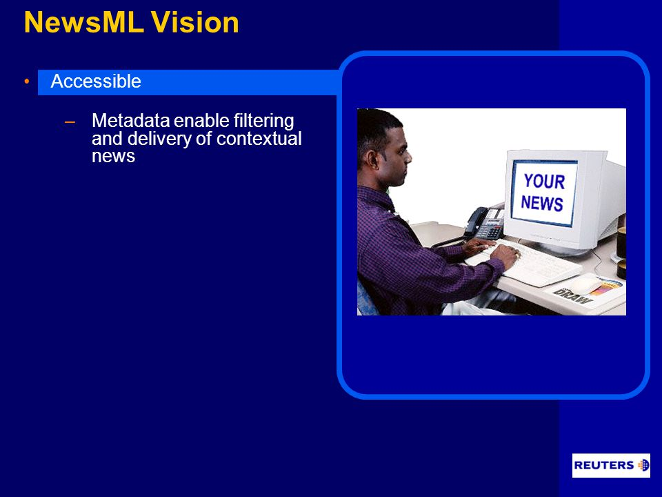 NewsML Vision Accessible –Metadata enable filtering and delivery of contextual news