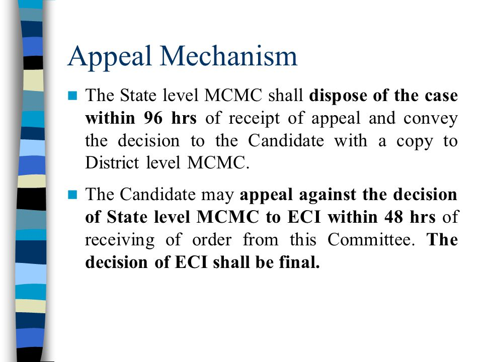 Appeal Mechanism The State level MCMC shall dispose of the case within 96 hrs of receipt of appeal and convey the decision to the Candidate with a copy to District level MCMC.