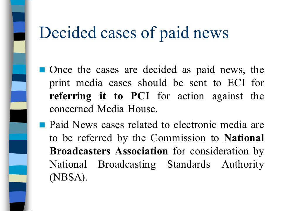 Decided cases of paid news Once the cases are decided as paid news, the print media cases should be sent to ECI for referring it to PCI for action aga