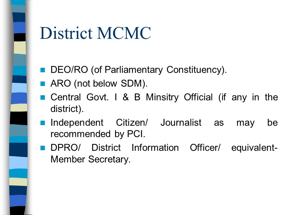 District MCMC DEO/RO (of Parliamentary Constituency). ARO (not below SDM). Central Govt. I & B Minsitry Official (if any in the district). Independent