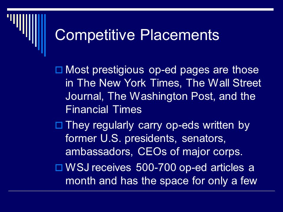 Competitive Placements Most prestigious op-ed pages are those in The New York Times, The Wall Street Journal, The Washington Post, and the Financial T