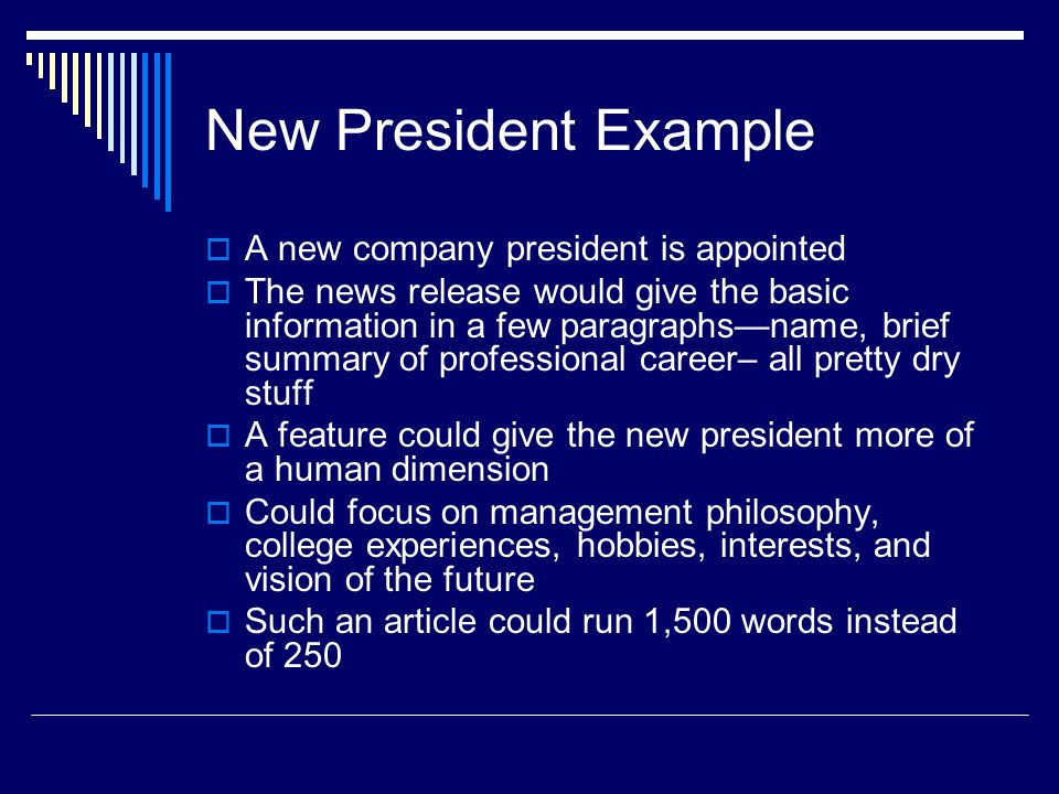 New President Example A new company president is appointed The news release would give the basic information in a few paragraphsname, brief summary of
