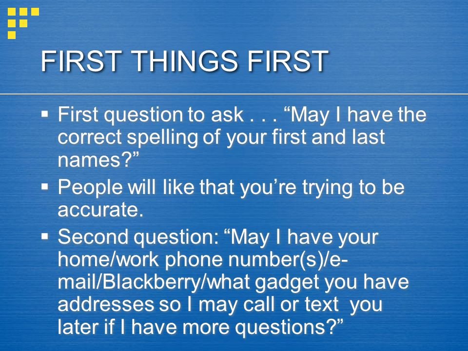 FIRST THINGS FIRST First question to ask...