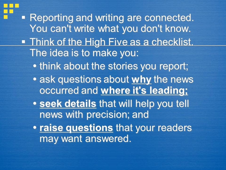 Reporting and writing are connected.You can t write what you don t know.