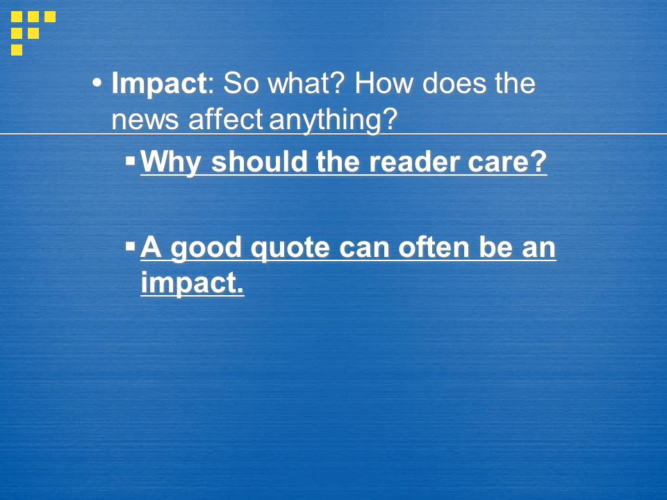 Impact: So what.How does the news affect anything.