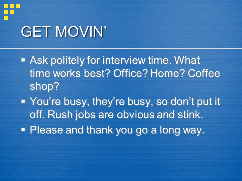GET MOVIN Ask politely for interview time.What time works best.