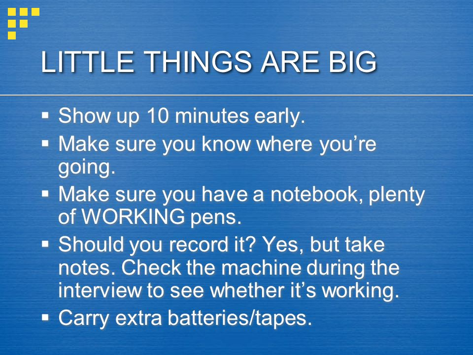LITTLE THINGS ARE BIG Show up 10 minutes early.Make sure you know where youre going.