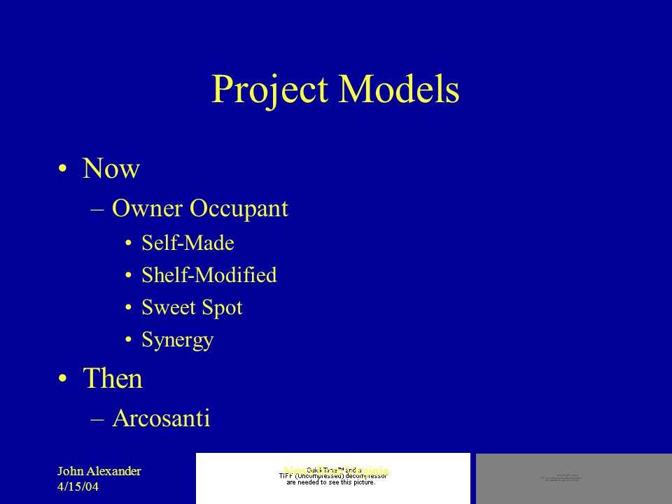 John Alexander 4/15/04 News from Virginia Project Models Now –Owner Occupant Self-Made Shelf-Modified Sweet Spot Synergy Then –Arcosanti