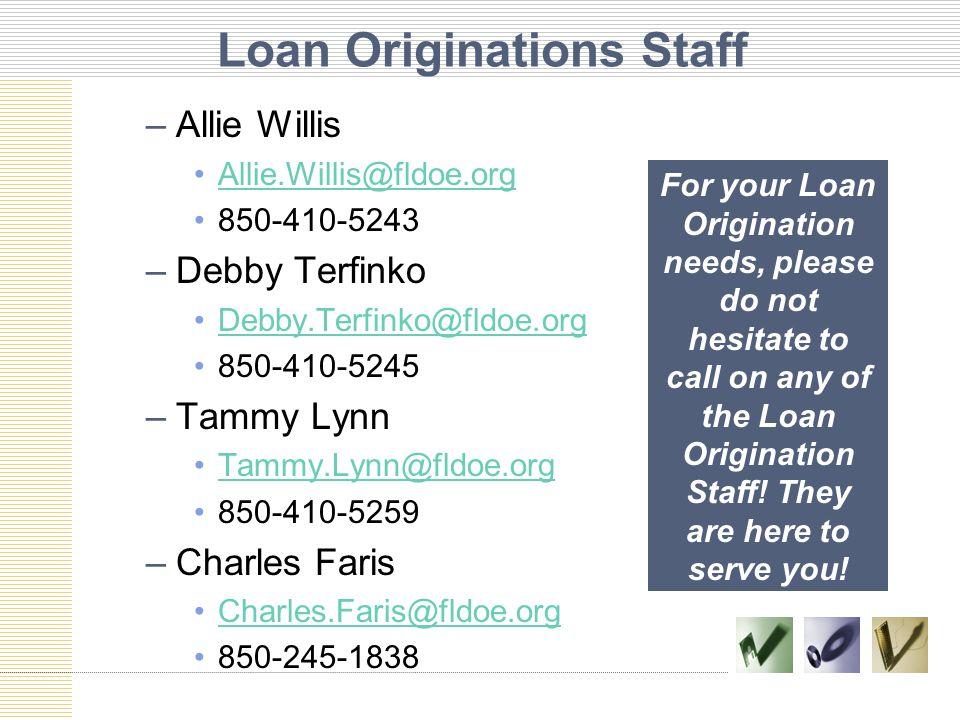 Loan Originations Staff –Allie Willis Allie.Willis@fldoe.org 850-410-5243 –Debby Terfinko Debby.Terfinko@fldoe.org 850-410-5245 –Tammy Lynn Tammy.Lynn