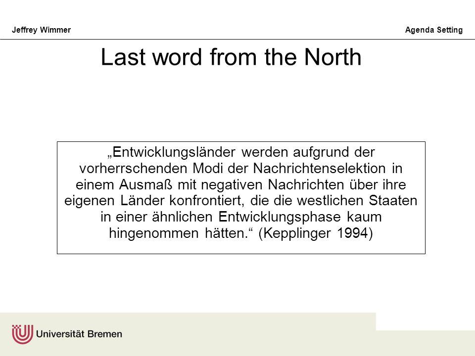 Jeffrey WimmerAgenda Setting Last word from the North Entwicklungsländer werden aufgrund der vorherrschenden Modi der Nachrichtenselektion in einem Au