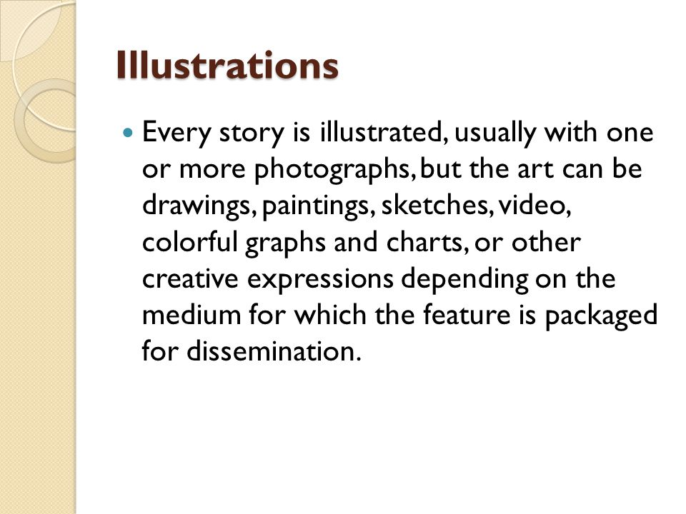 Illustrations Every story is illustrated, usually with one or more photographs, but the art can be drawings, paintings, sketches, video, colorful grap