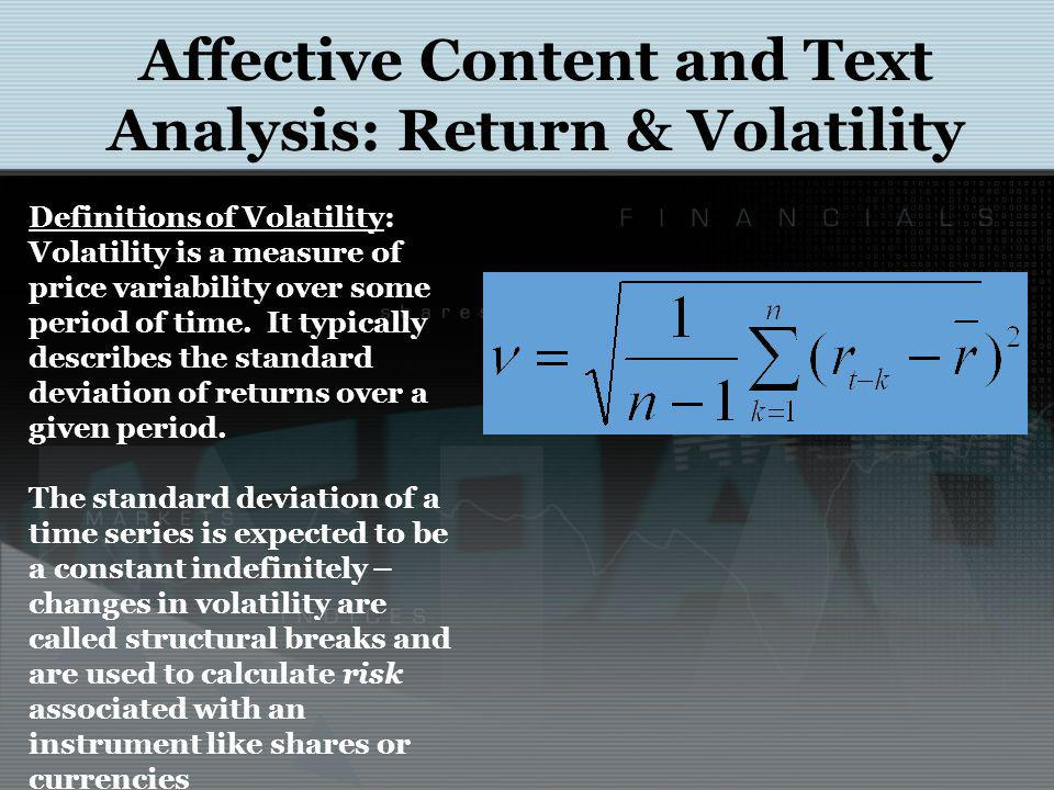 Affective Content and Text Analysis: Return & Volatility Definitions of Volatility: Volatility is a measure of price variability over some period of time.