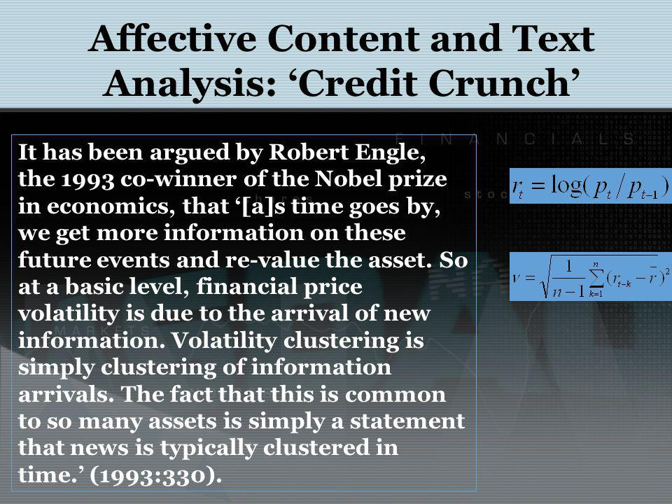 Affective Content and Text Analysis: Credit Crunch It has been argued by Robert Engle, the 1993 co-winner of the Nobel prize in economics, that [a]s time goes by, we get more information on these future events and re-value the asset.
