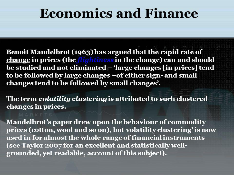 Economics and Finance Benoit Mandelbrot (1963) has argued that the rapid rate of change in prices (the flightiness in the change) can and should be st