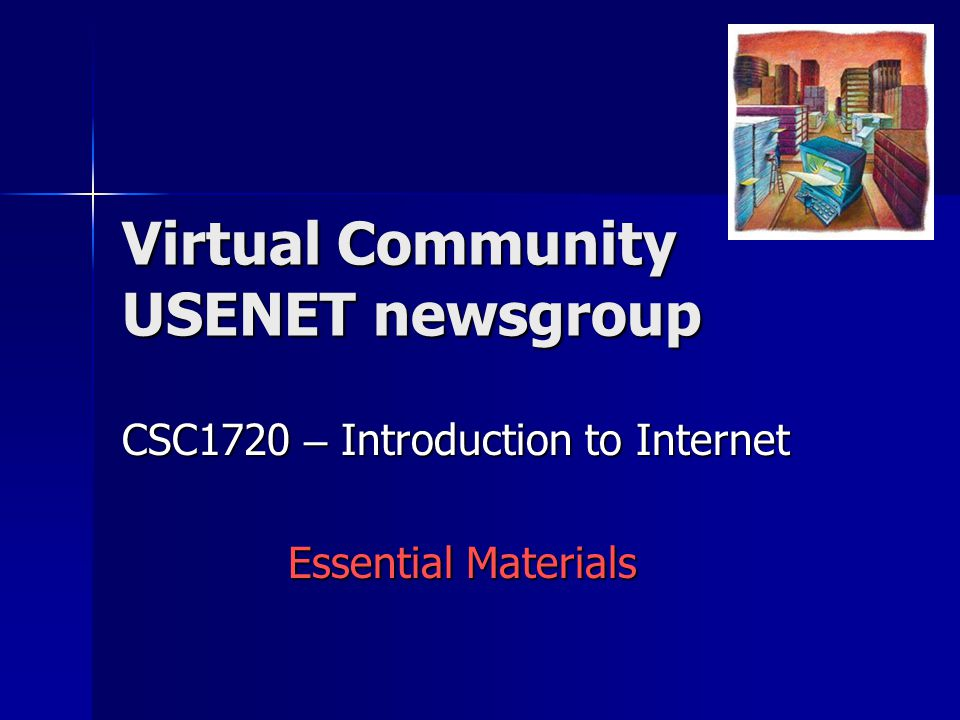 CSC1720 – Introduction to Internet Essential Materials Virtual Community USENET newsgroup