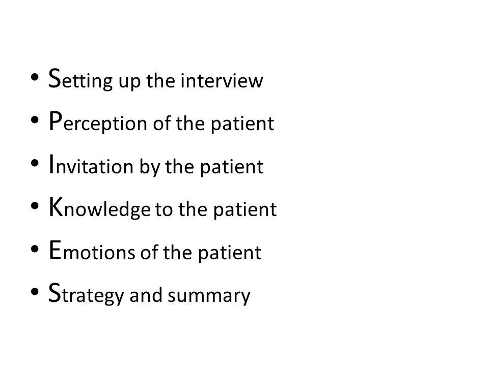 S etting up the interview P erception of the patient I nvitation by the patient K nowledge to the patient E motions of the patient S trategy and summary