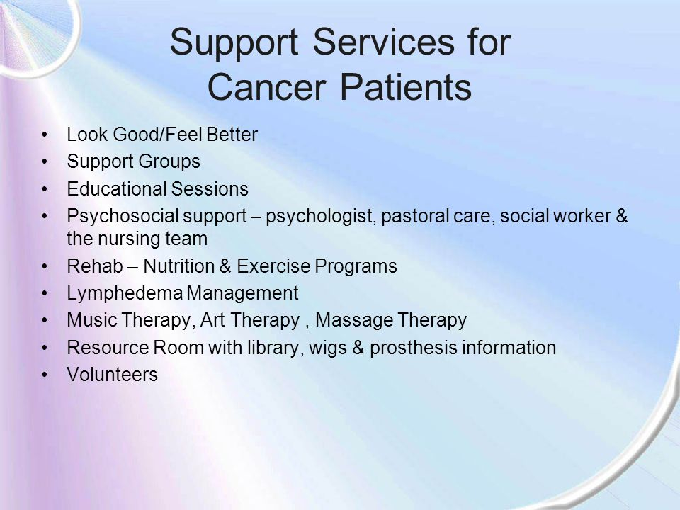 Support Services for Cancer Patients Look Good/Feel Better Support Groups Educational Sessions Psychosocial support – psychologist, pastoral care, soc