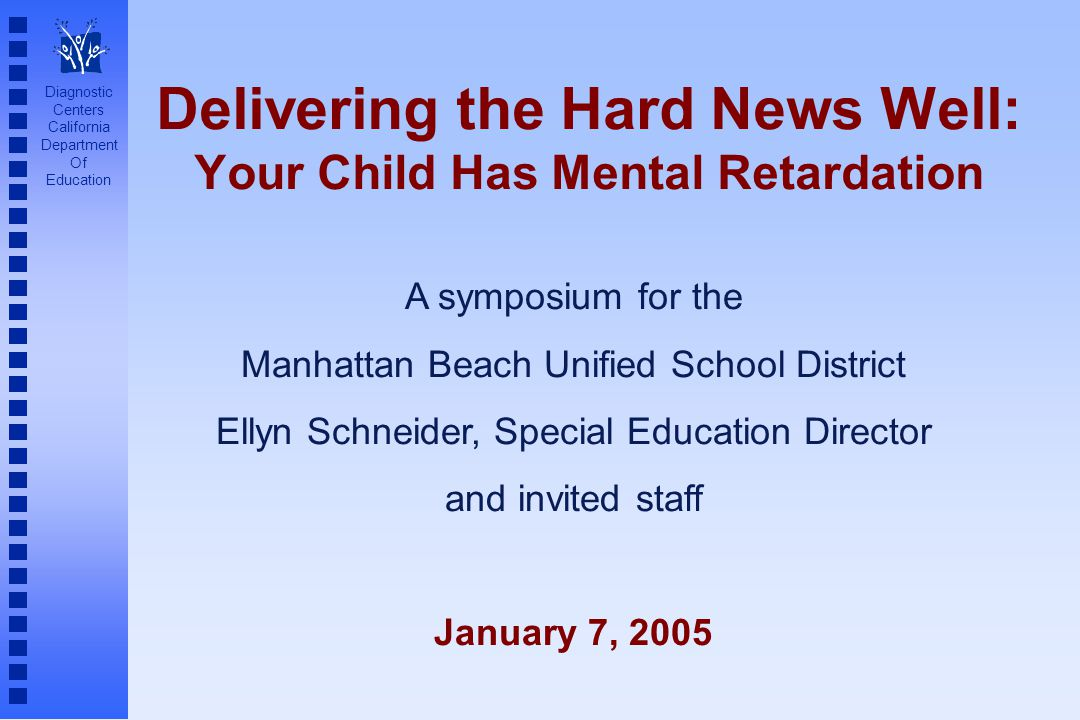 Diagnostic Centers California Department Of Education Delivering the Hard News Well: Your Child Has Mental Retardation A symposium for the Manhattan B