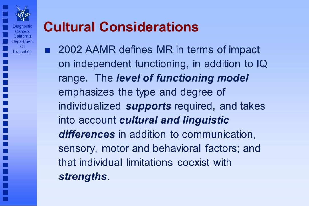 Diagnostic Centers California Department Of Education Cultural Considerations n 2002 AAMR defines MR in terms of impact on independent functioning, in addition to IQ range.