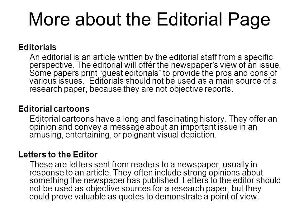 More about the Editorial Page Editorials An editorial is an article written by the editorial staff from a specific perspective. The editorial will off