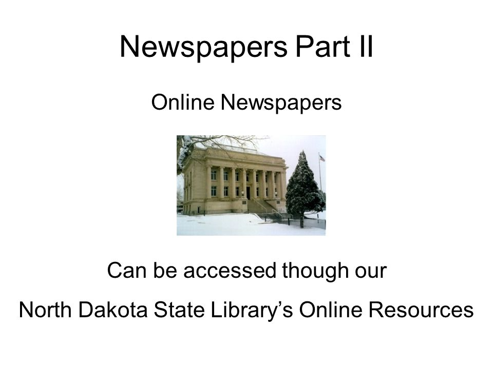 Newspapers Part II Online Newspapers Can be accessed though our North Dakota State Librarys Online Resources
