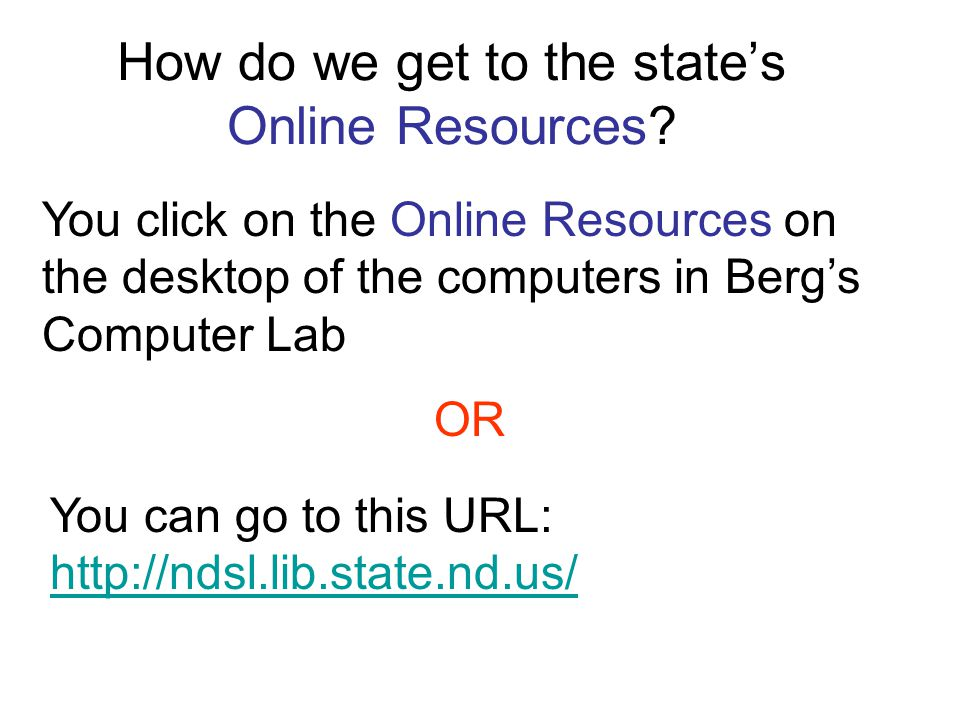 How do we get to the states Online Resources? You click on the Online Resources on the desktop of the computers in Bergs Computer Lab OR You can go to