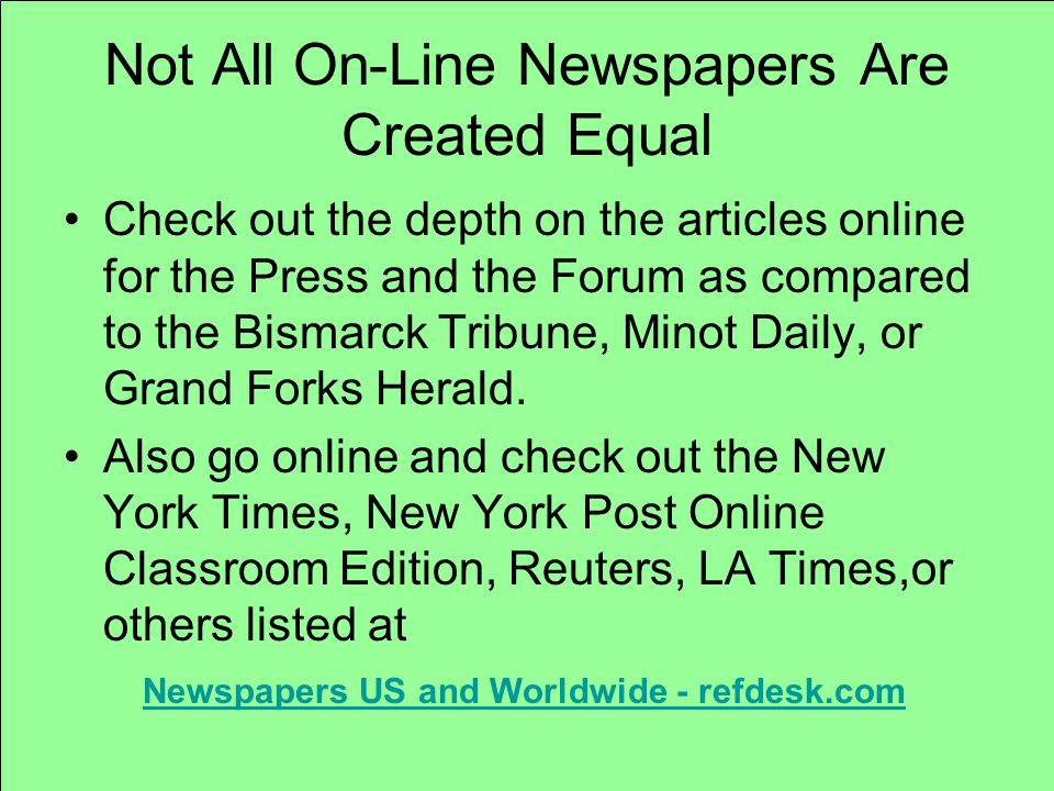 Not All On-Line Newspapers Are Created Equal Check out the depth on the articles online for the Press and the Forum as compared to the Bismarck Tribune, Minot Daily, or Grand Forks Herald.