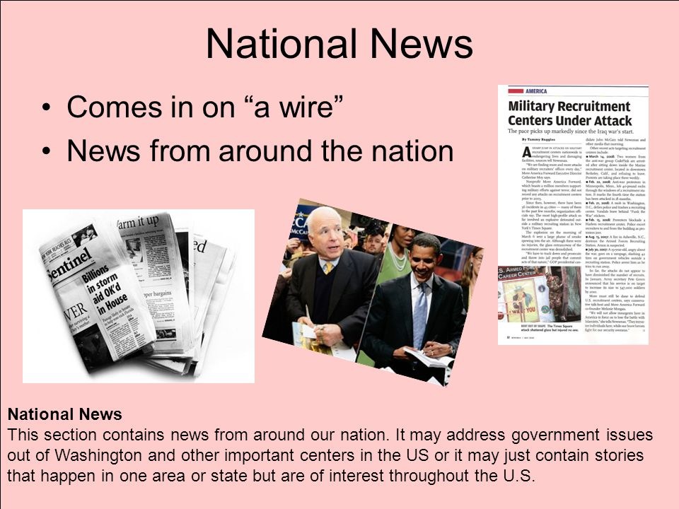 National News Comes in on a wire News from around the nation National News This section contains news from around our nation.