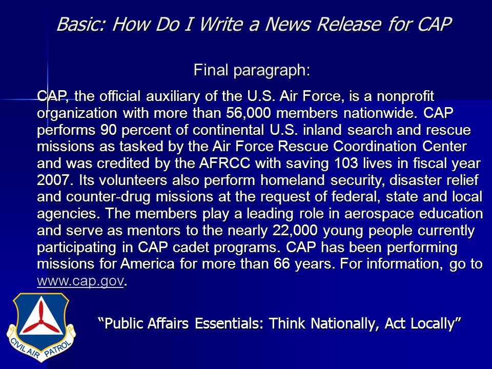 Basic: How Do I Write a News Release for CAP Final paragraph: Public Affairs Essentials: Think Nationally, Act Locally CAP, the official auxiliary of the U.S.