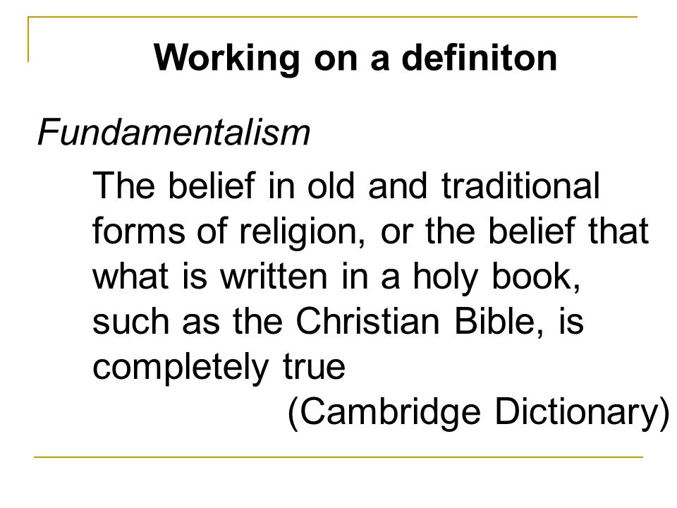 Working on a definiton The belief in old and traditional forms of religion, or the belief that what is written in a holy book, such as the Christian B