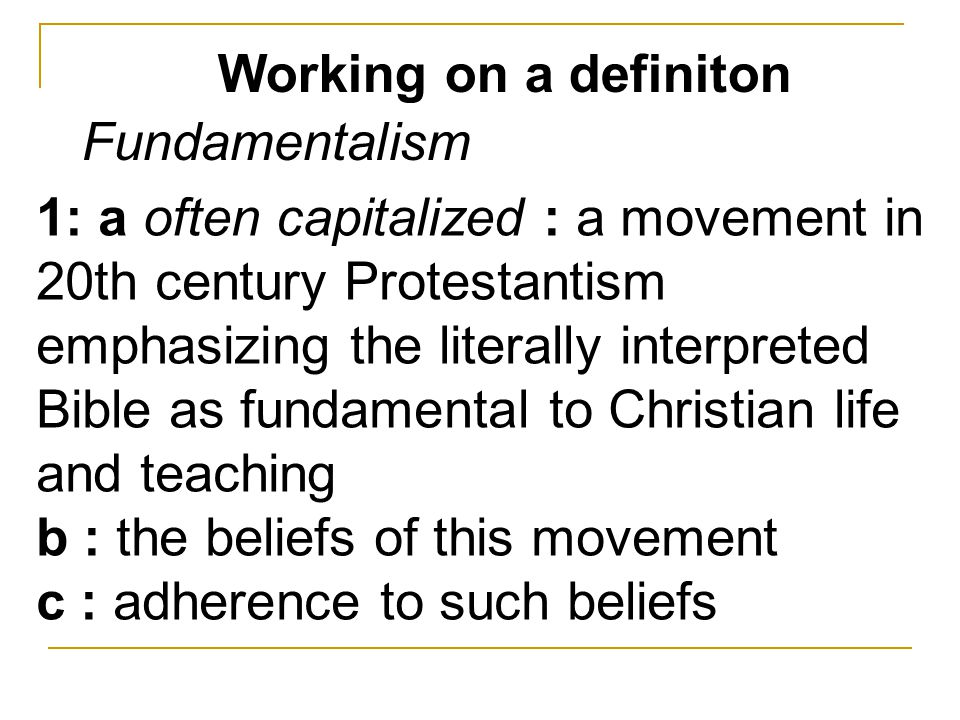 1: a often capitalized : a movement in 20th century Protestantism emphasizing the literally interpreted Bible as fundamental to Christian life and tea