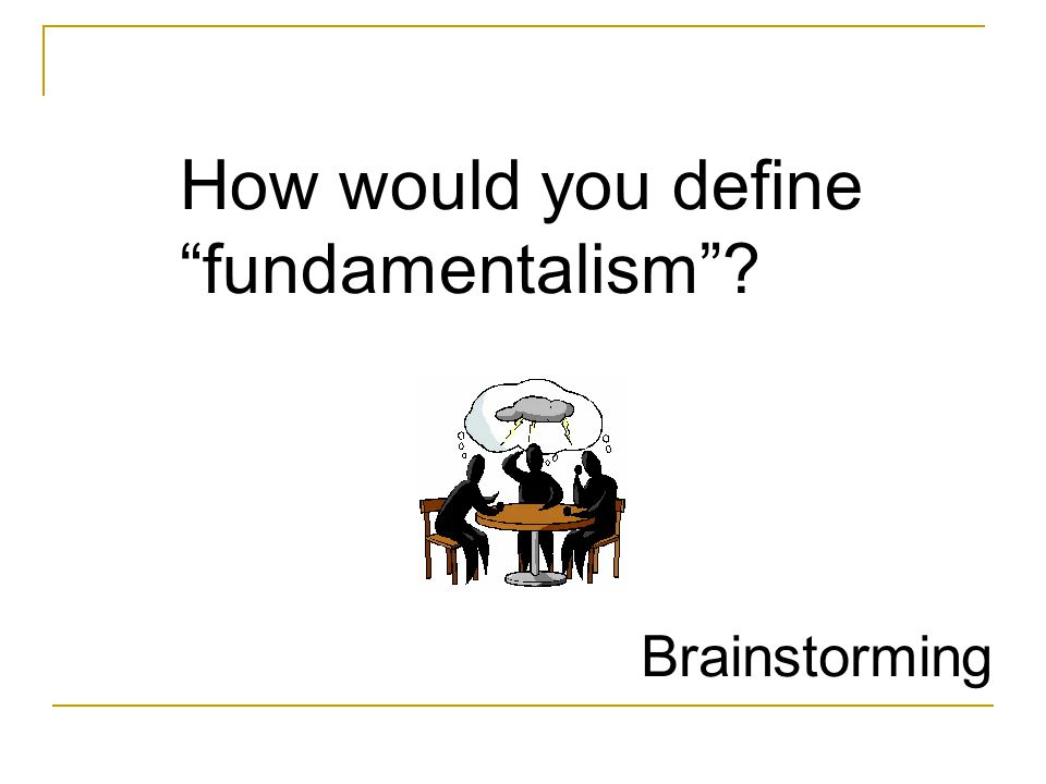Brainstorming How would you define fundamentalism?