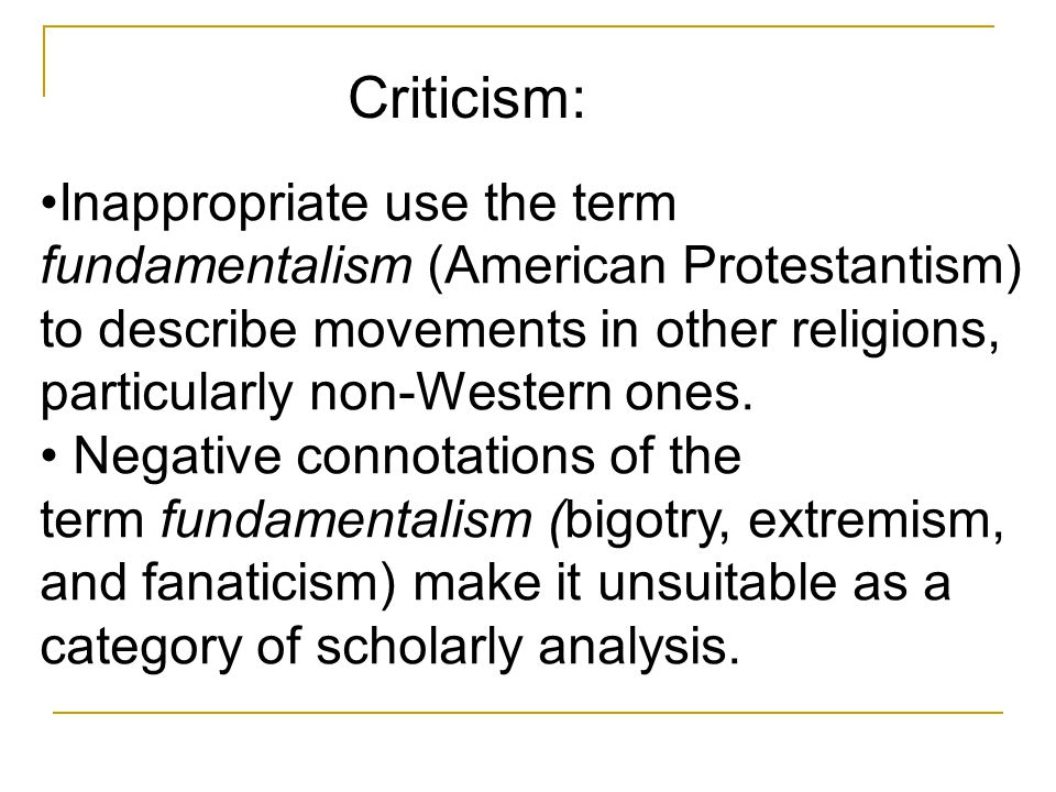 Inappropriate use the term fundamentalism (American Protestantism) to describe movements in other religions, particularly non-Western ones. Negative c