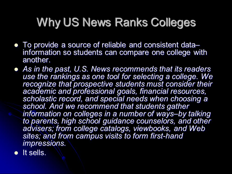 Why US News Ranks Colleges To provide a source of reliable and consistent data– information so students can compare one college with another.