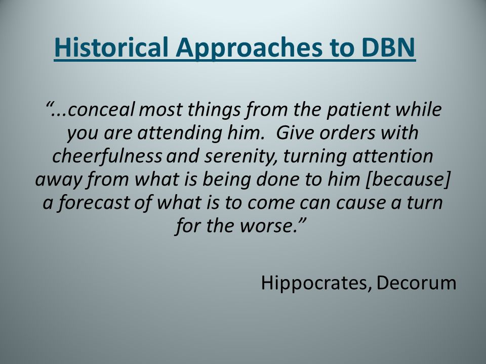 Historical Approaches to DBN...conceal most things from the patient while you are attending him. Give orders with cheerfulness and serenity, turning a