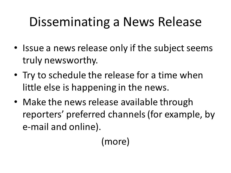 Disseminating a News Release Issue a news release only if the subject seems truly newsworthy.