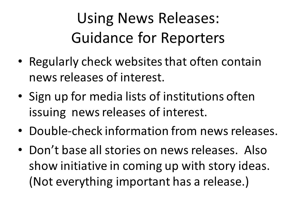 Using News Releases: Guidance for Reporters Regularly check websites that often contain news releases of interest.