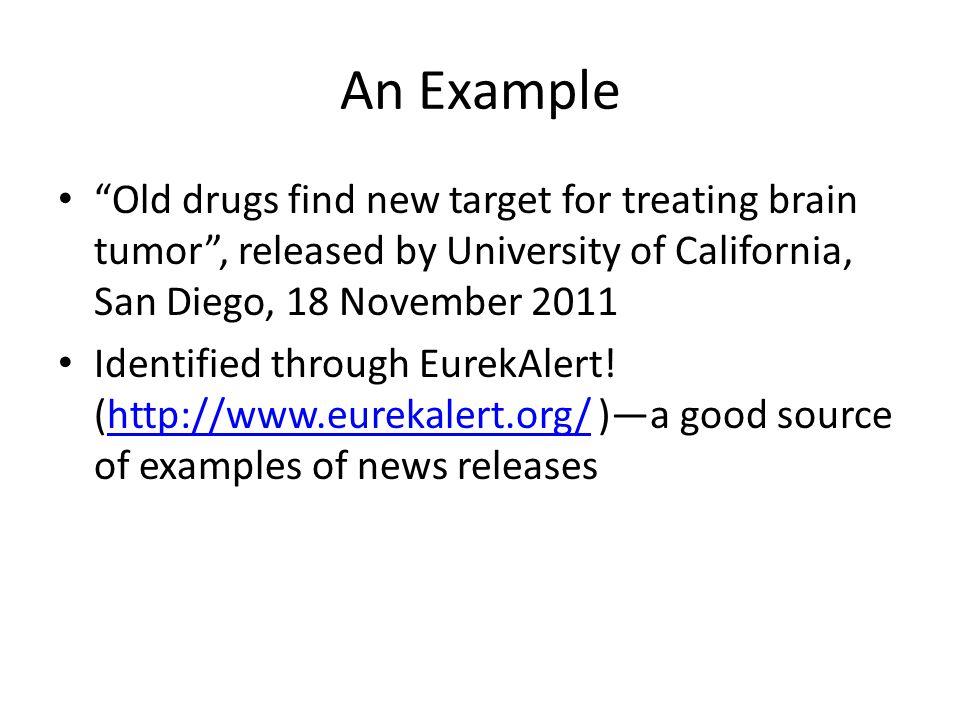 An Example Old drugs find new target for treating brain tumor, released by University of California, San Diego, 18 November 2011 Identified through EurekAlert.