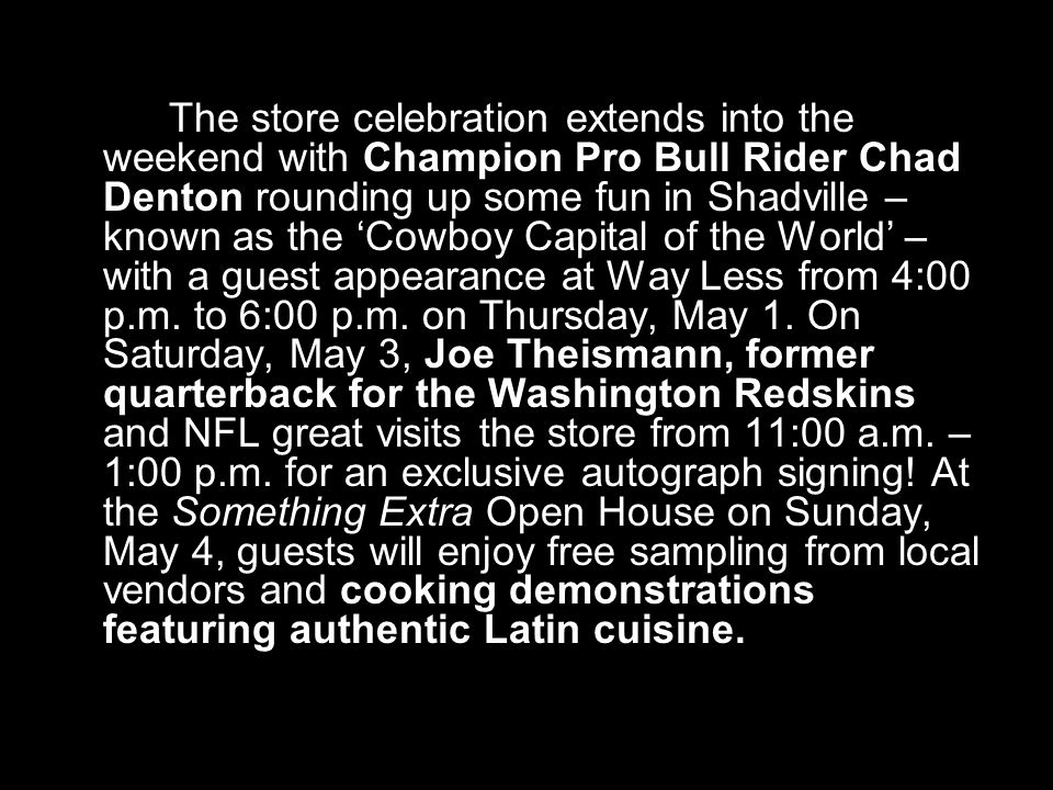 The store celebration extends into the weekend with Champion Pro Bull Rider Chad Denton rounding up some fun in Shadville – known as the Cowboy Capita