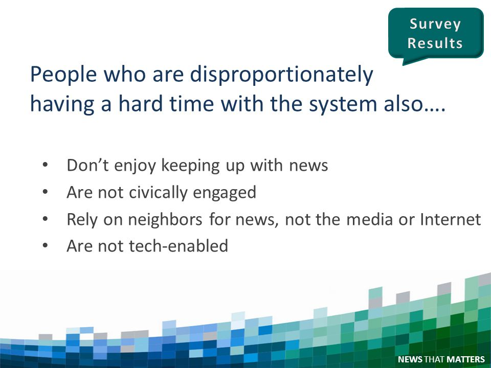 NEWS THAT MATTERS People who are disproportionately having a hard time with the system also….