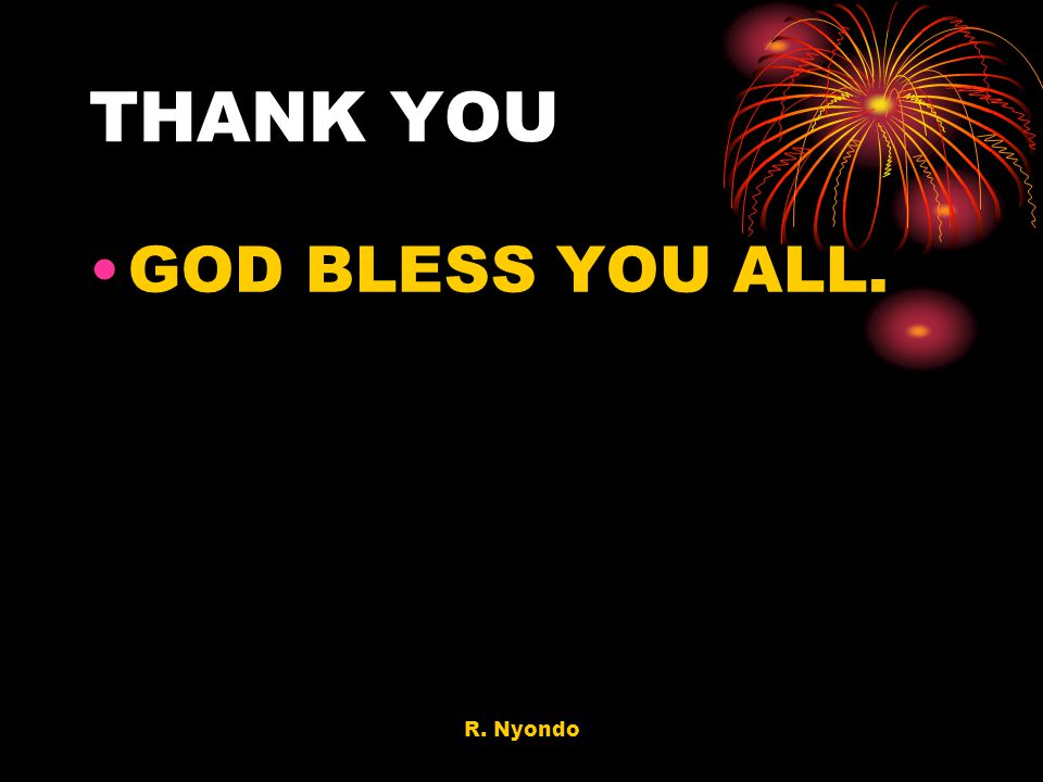R. Nyondo THANK YOU GOD BLESS YOU ALL.