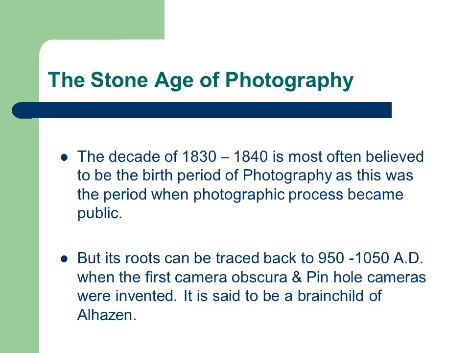 The Stone Age of Photography 1100 - 1600 – Silver Halides discovered.