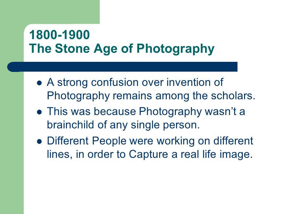 1800-1900 The Stone Age of Photography Joseph Nicéphore Niépce is most often considered as the father of photography.